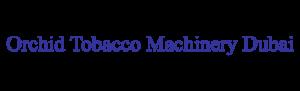 Orchid Tobacco Machinery Dubai
